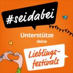 #seidabei: Unterstütze Deine Lieblingsfestivals